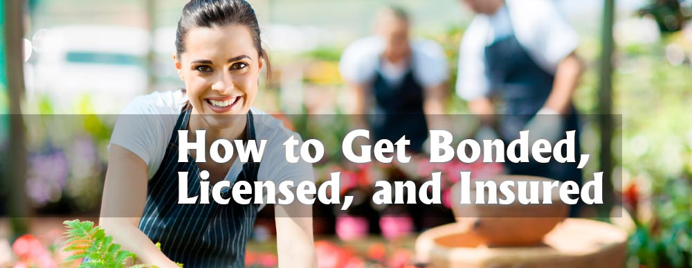 How to Get Bonded, Licensed and Insured