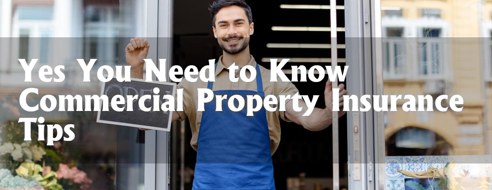 Yes, You Need to Know – Commercial Property Insurance Quick Tips
