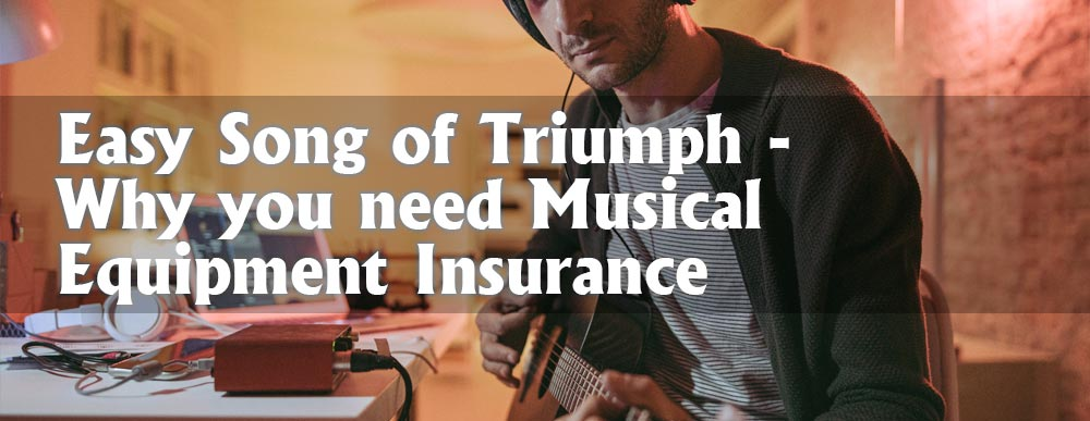 Easy Song of Triumph – Why you need Musical Equipment Insurance