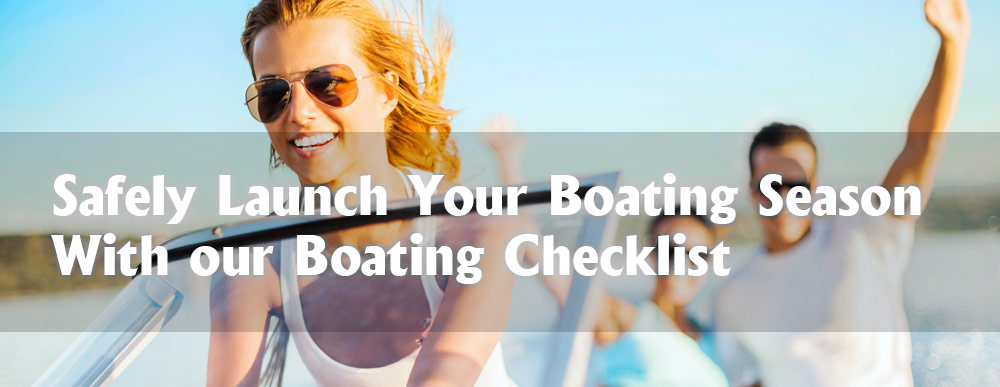 How to Safely Launch Your Boating Season – Use our Boating Checklist