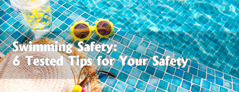 Swimming Safety: Check Out 6 Tested Tips for Your Safety