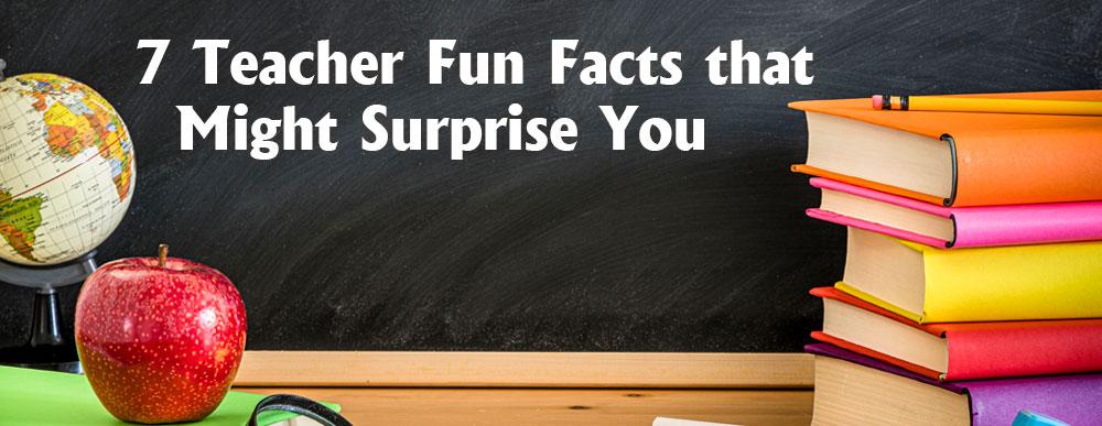 7 Teacher Fun Facts